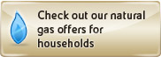 Check out our natural gas offers for households